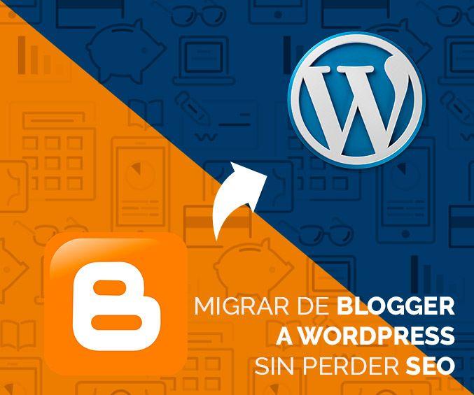 MIgrar de Blogger a Wordpress sin perder SEO